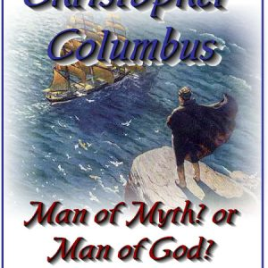 Christopher Columbus – Man of Myth or Man of God
